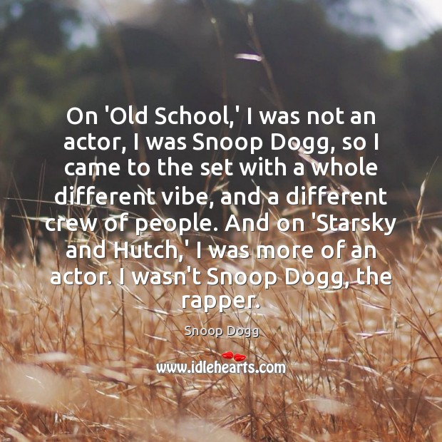 On 'Old School,' I was not an actor, I was Snoop Snoop Dogg Picture Quote