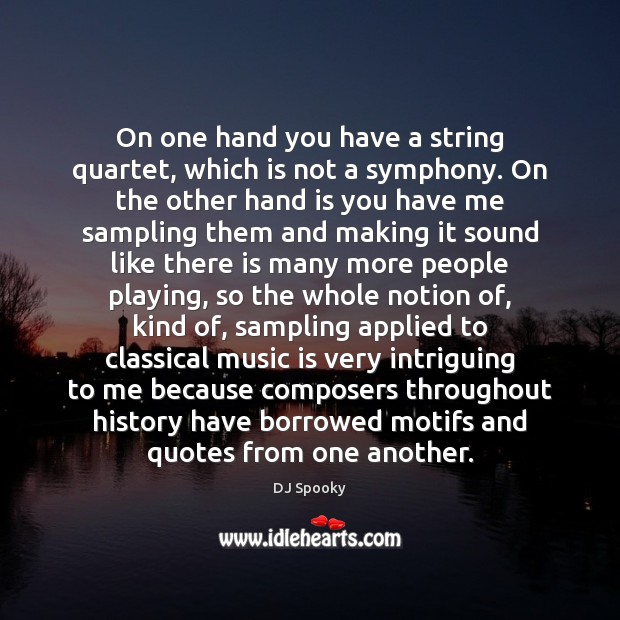 On one hand you have a string quartet, which is not a DJ Spooky Picture Quote