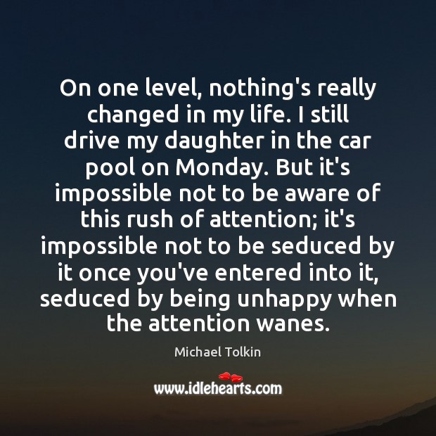 Image, On one level, nothing's really changed in my life. I still drive