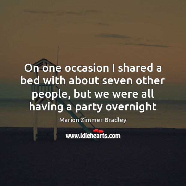 On one occasion I shared a bed with about seven other people, Image