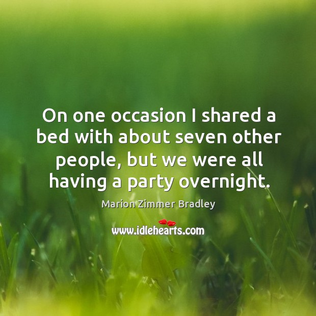 On one occasion I shared a bed with about seven other people, but we were all having a party overnight. Image