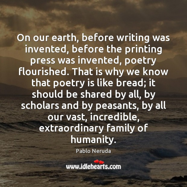 On our earth, before writing was invented, before the printing press was Poetry Quotes Image