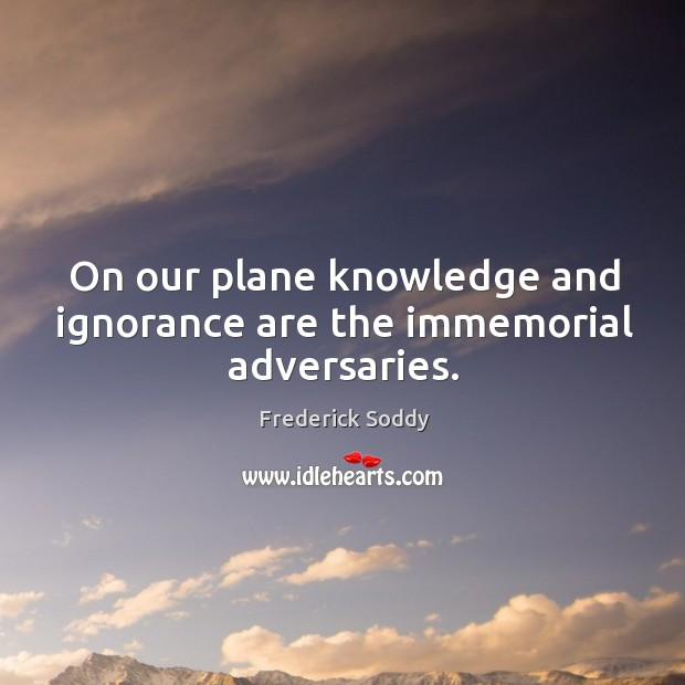 On our plane knowledge and ignorance are the immemorial adversaries. Image
