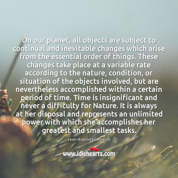 On our planet, all objects are subject to continual and inevitable changes Image