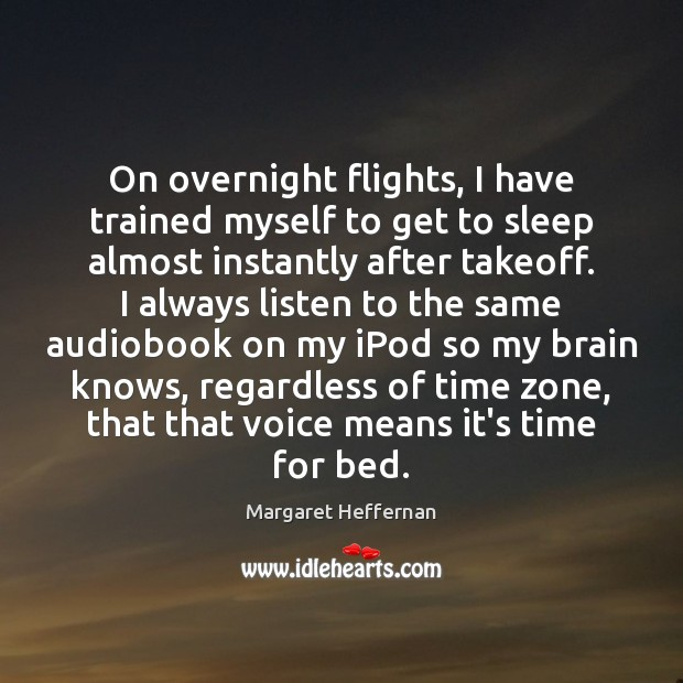 Image, On overnight flights, I have trained myself to get to sleep almost