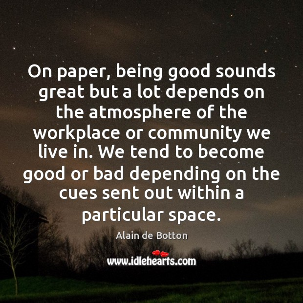 On paper, being good sounds great but a lot depends on the Alain de Botton Picture Quote