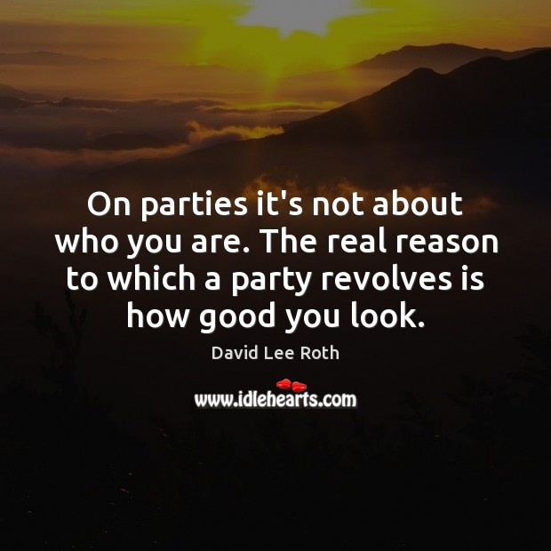 On parties it's not about who you are. The real reason to Image