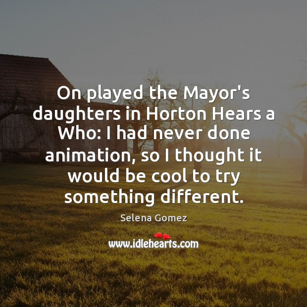 Image, On played the Mayor's daughters in Horton Hears a Who: I had