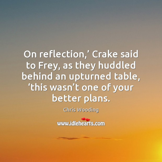 On reflection,' Crake said to Frey, as they huddled behind an upturned Image