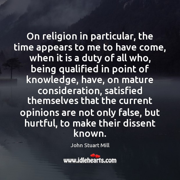 On religion in particular, the time appears to me to have come, John Stuart Mill Picture Quote
