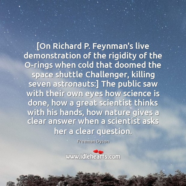 [On Richard P. Feynman's live demonstration of the rigidity of the O-rings Image