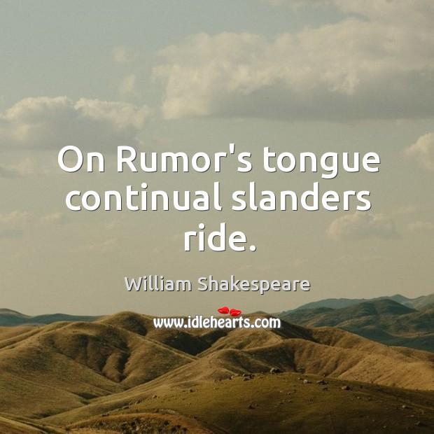 Image, On Rumor's tongue continual slanders ride.