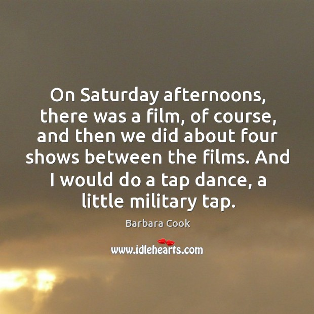 Image, On saturday afternoons, there was a film, of course, and then we did about
