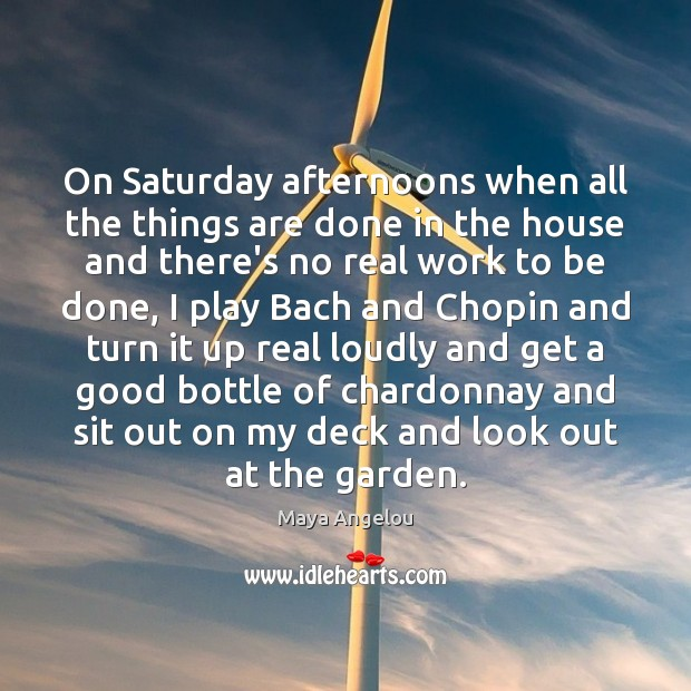On Saturday afternoons when all the things are done in the house Image
