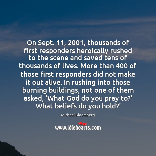 On Sept. 11, 2001, thousands of first responders heroically rushed to the scene and Michael Bloomberg Picture Quote