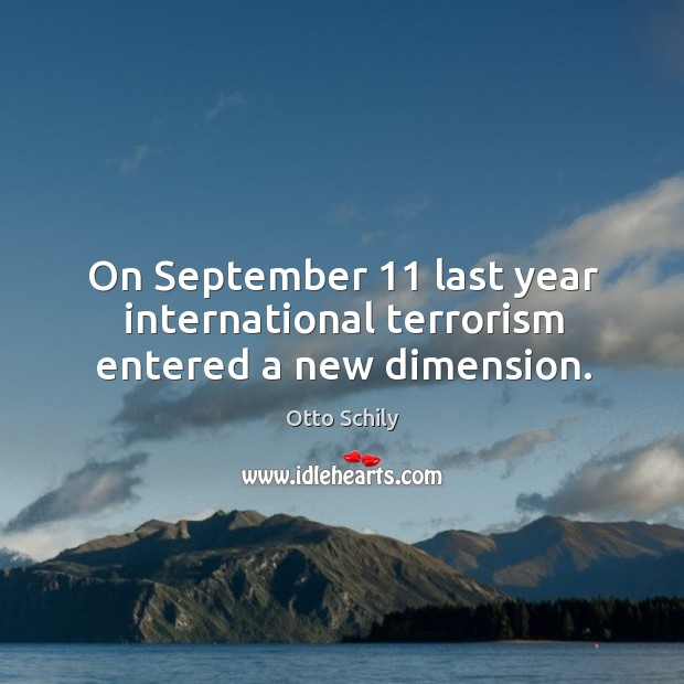 On september 11 last year international terrorism entered a new dimension. Otto Schily Picture Quote