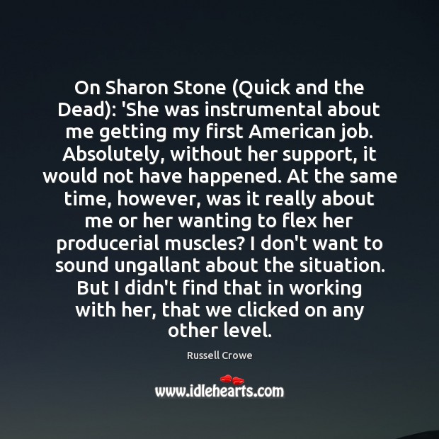 Image, On Sharon Stone (Quick and the Dead): 'She was instrumental about me