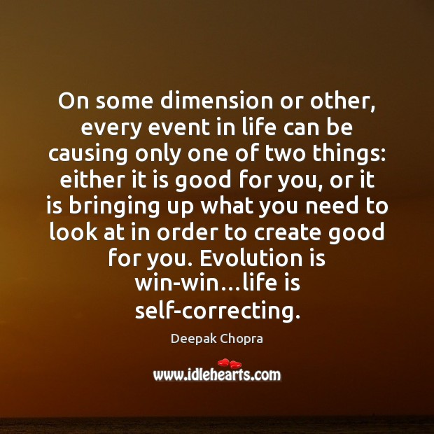On some dimension or other, every event in life can be causing Deepak Chopra Picture Quote