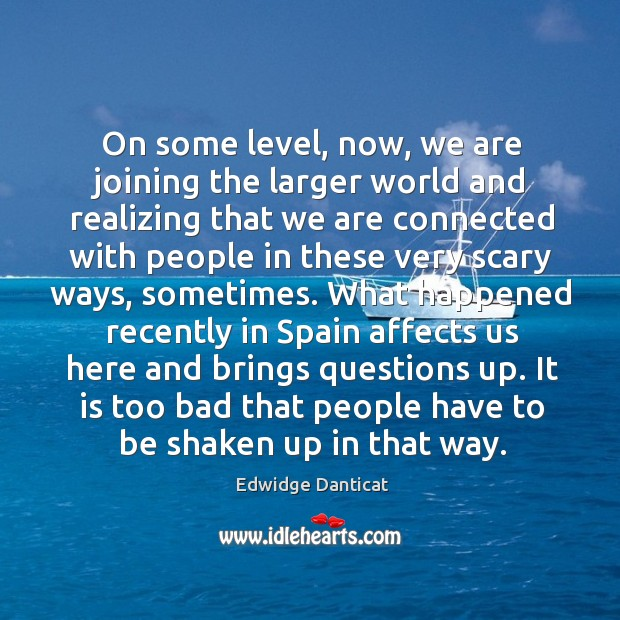 On some level, now, we are joining the larger world and realizing that we are connected Image