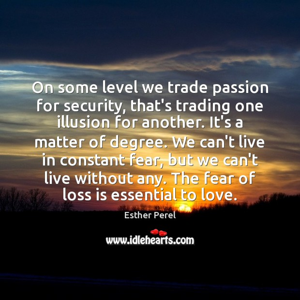 On some level we trade passion for security, that's trading one illusion Esther Perel Picture Quote