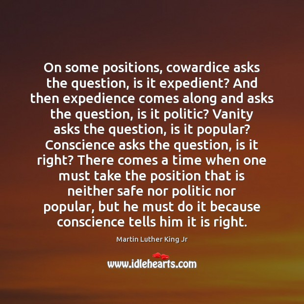 On some positions, cowardice asks the question, is it expedient? And then Image