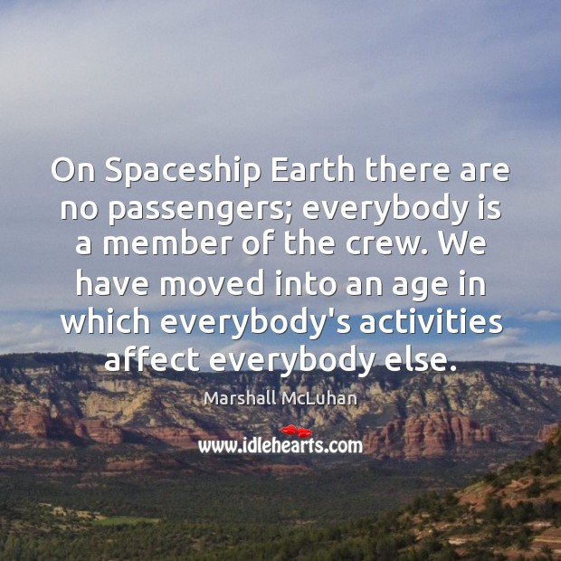 On Spaceship Earth there are no passengers; everybody is a member of Marshall McLuhan Picture Quote