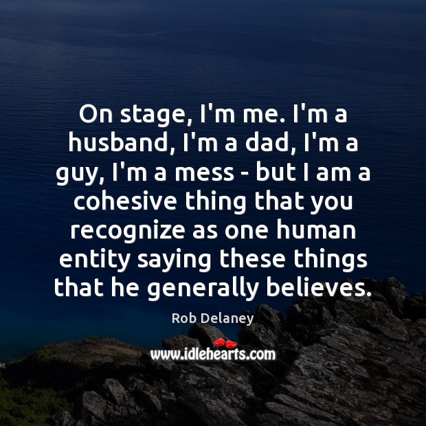 Rob Delaney Picture Quote image saying: On stage, I'm me. I'm a husband, I'm a dad, I'm a