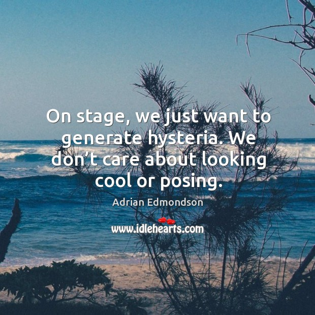Image, On stage, we just want to generate hysteria. We don't care about looking cool or posing.