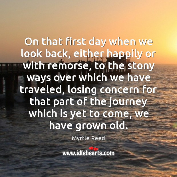 On that first day when we look back, either happily or with Myrtle Reed Picture Quote
