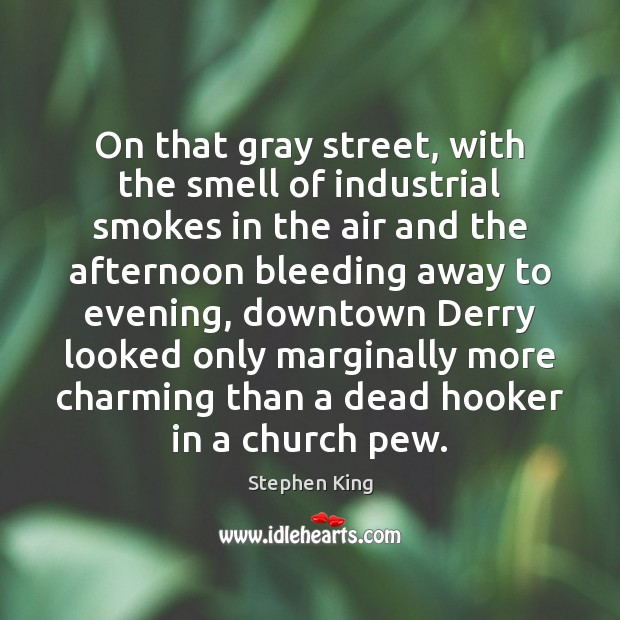 On that gray street, with the smell of industrial smokes in the Image