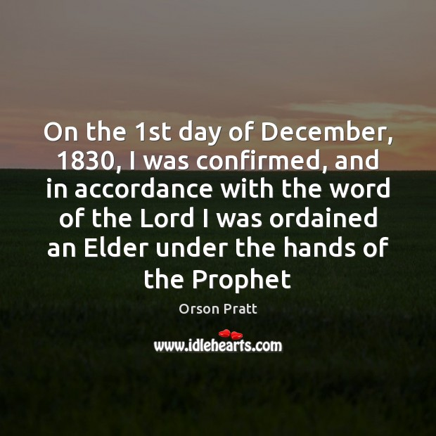 On the 1st day of December, 1830, I was confirmed, and in accordance Orson Pratt Picture Quote