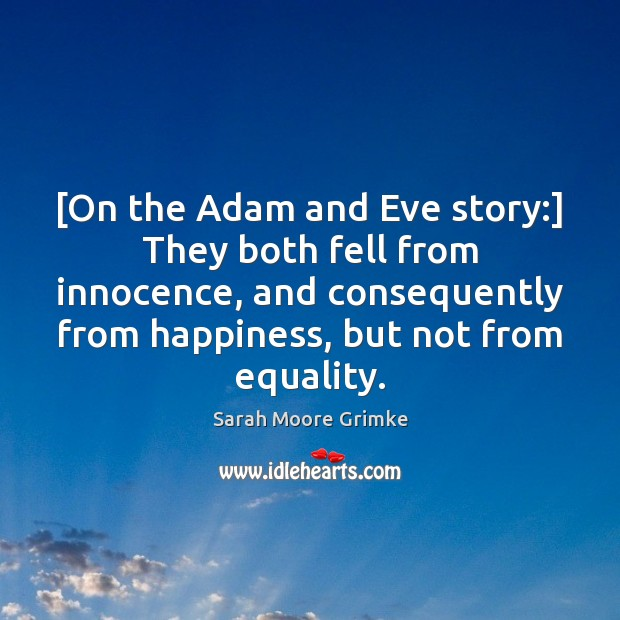 Image, [On the Adam and Eve story:] They both fell from innocence, and