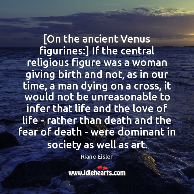 Image, [On the ancient Venus figurines:] If the central religious figure was a