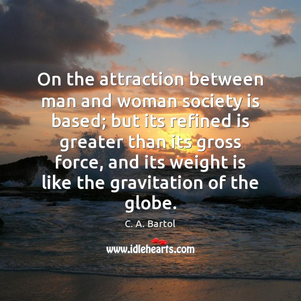 Image, On the attraction between man and woman society is based; but its