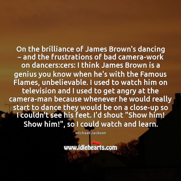 On the brilliance of James Brown's dancing − and the frustrations of bad Michael Jackson Picture Quote