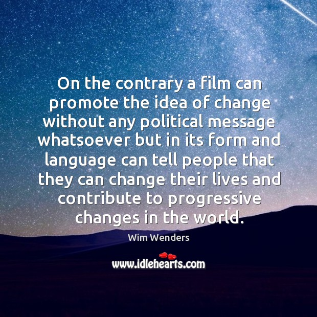 On the contrary a film can promote the idea of change.. Image