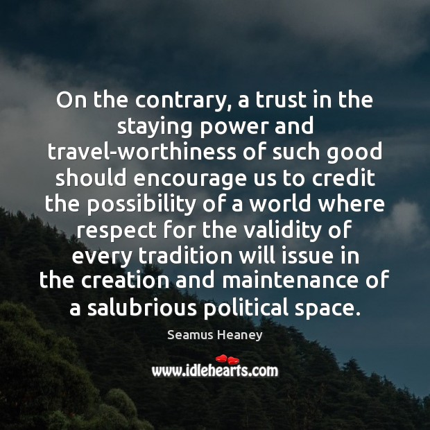 Image, On the contrary, a trust in the staying power and travel-worthiness of