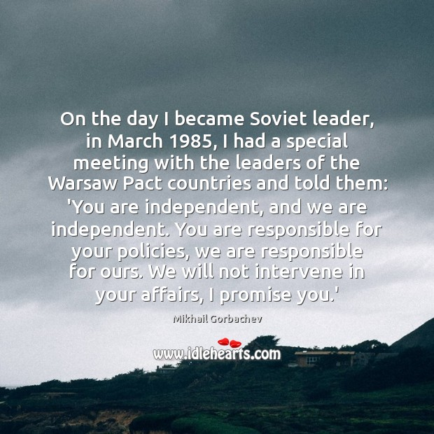 Image, On the day I became Soviet leader, in March 1985, I had a