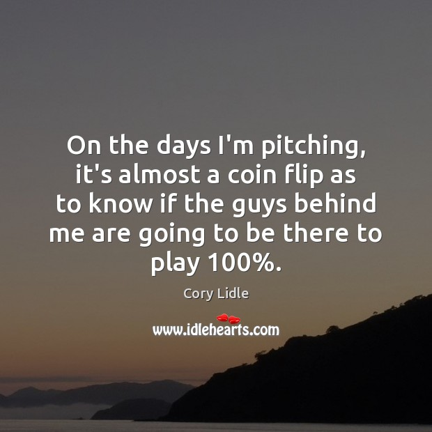 Image, On the days I'm pitching, it's almost a coin flip as to