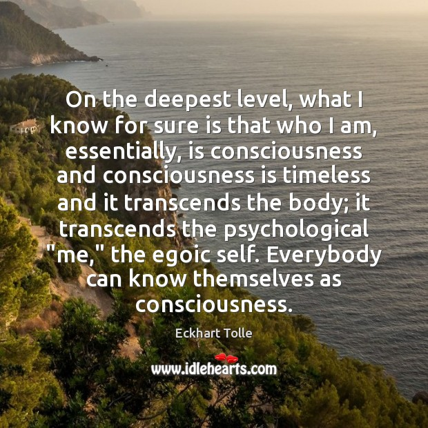 On the deepest level, what I know for sure is that who Eckhart Tolle Picture Quote