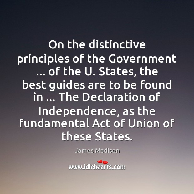 On the distinctive principles of the Government … of the U. States, the James Madison Picture Quote