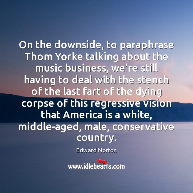 Image, On the downside, to paraphrase Thom Yorke talking about the music business,