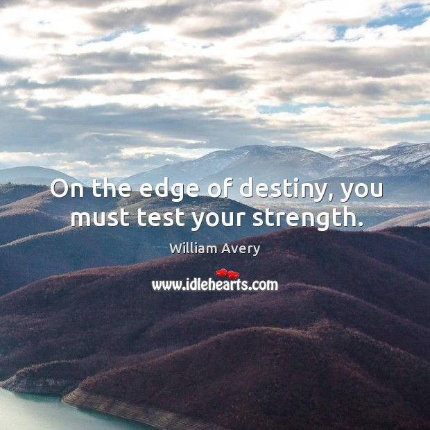 Image, On the edge of destiny, you must test your strength.