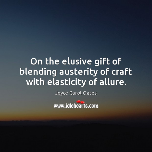 Image, On the elusive gift of blending austerity of craft with elasticity of allure.