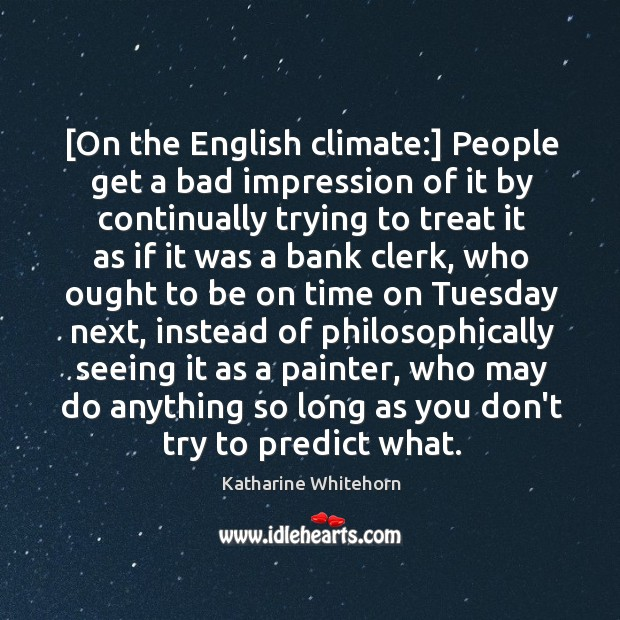 Image, [On the English climate:] People get a bad impression of it by