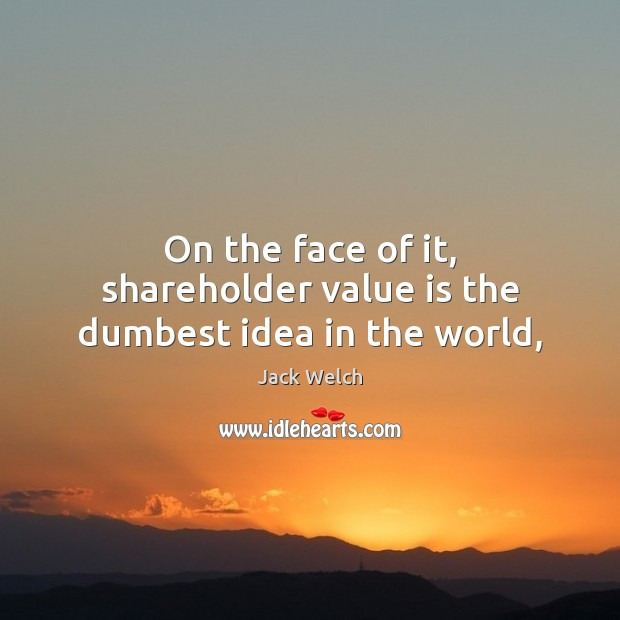 Image, On the face of it, shareholder value is the dumbest idea in the world,