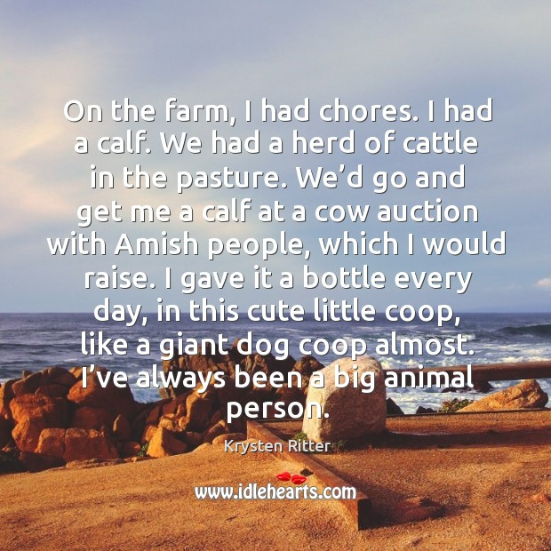 On the farm, I had chores. I had a calf. We had a herd of cattle in the pasture. Image