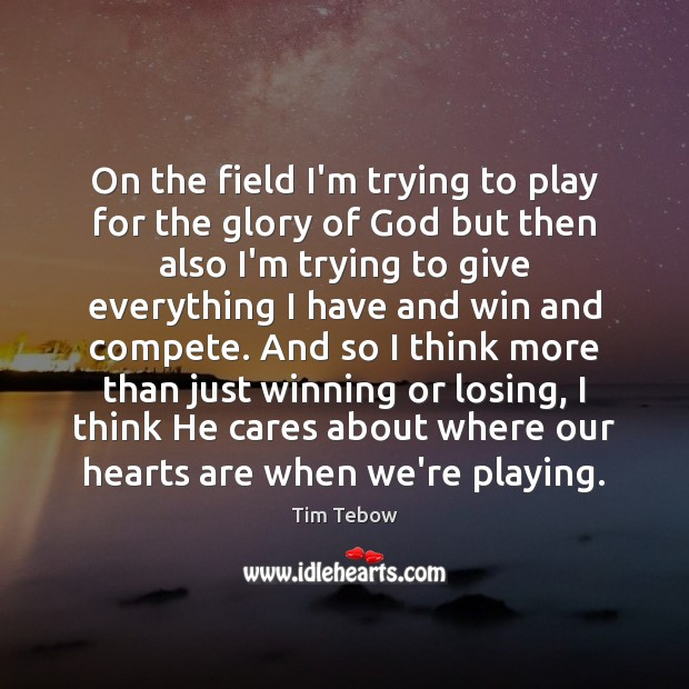 On the field I'm trying to play for the glory of God Tim Tebow Picture Quote