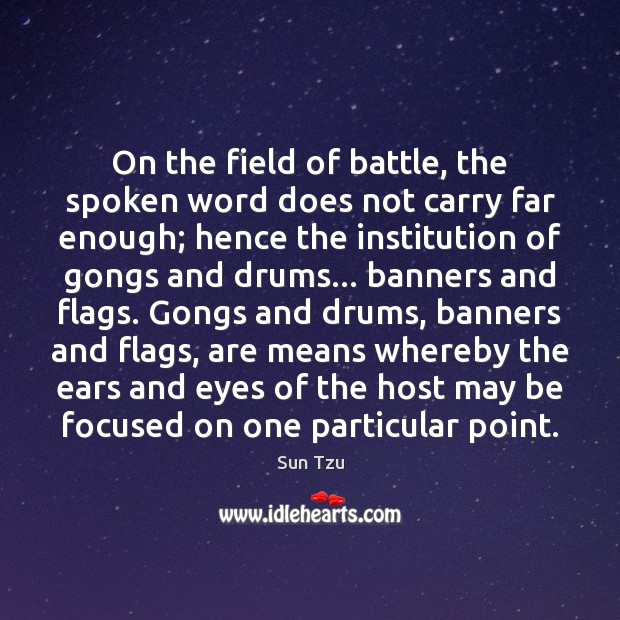 Image, On the field of battle, the spoken word does not carry far