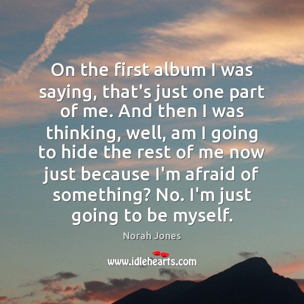 On the first album I was saying, that's just one part of Norah Jones Picture Quote